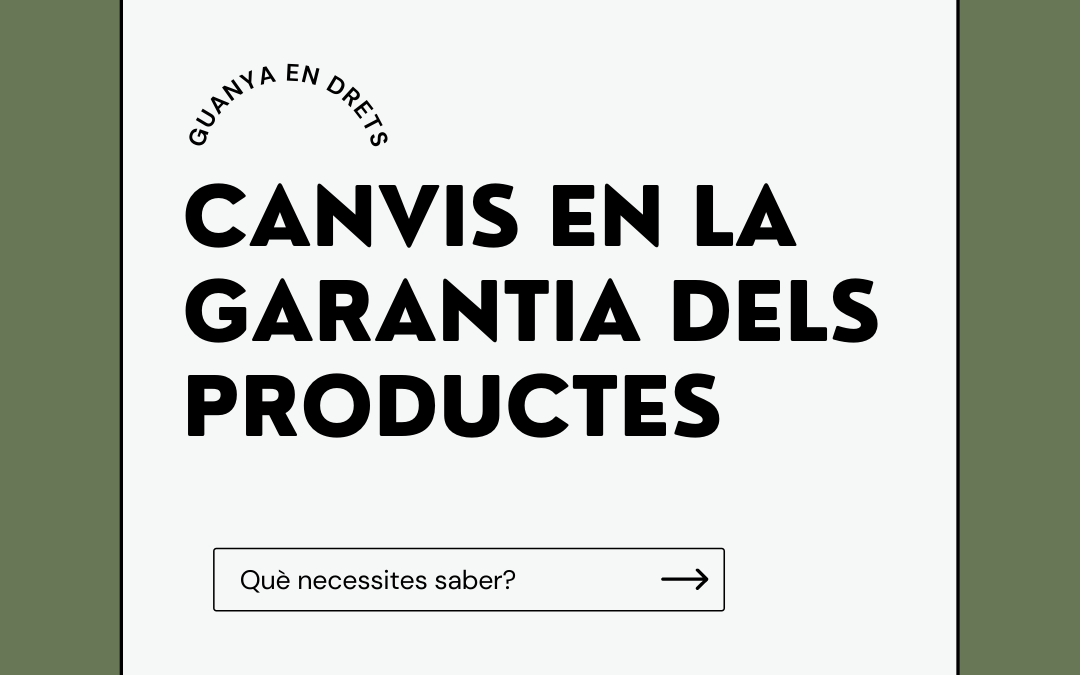 CANVIS EN LA GARANTIA DE PRODUCTES: MÉS DRETS ALS CONSUMIDORS